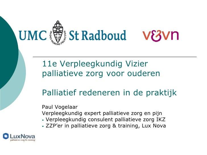 11e Verpleegkundig Vizierpalliatieve zorg voor ouderenPalliatief redeneren in de praktijkPaul VogelaarVerpleegkundig exper...