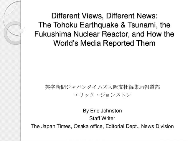 Different Views, Different News: The Tohoku Earthquake & Tsunami, the Fukushima Nuclear Reactor, and How the World's Media...
