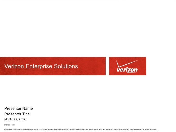 Verizon Enterprise SolutionsPresenter NamePresenter TitleMonth XX, 2012PTE15241 3/12Confidential and proprietary materials...