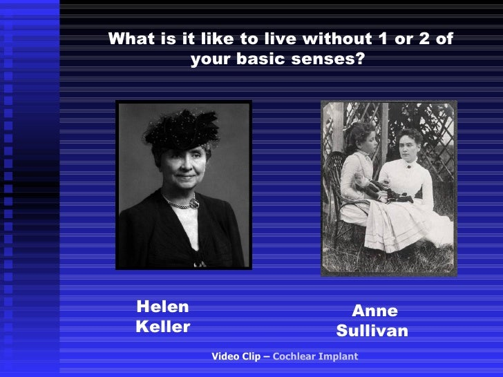What is it like to live without 1 or 2 of         your basic senses?   Helen                             Anne   Keller    ...