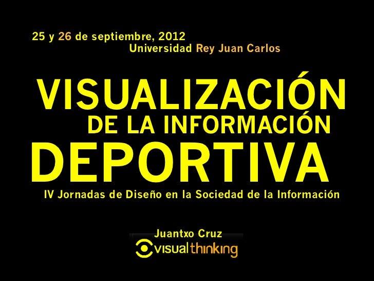 25 y 26 de septiembre, 2012                 Universidad Rey Juan CarlosVISUALIZACIÓN         DE LA INFORMACIÓNDEPORTIVA  I...