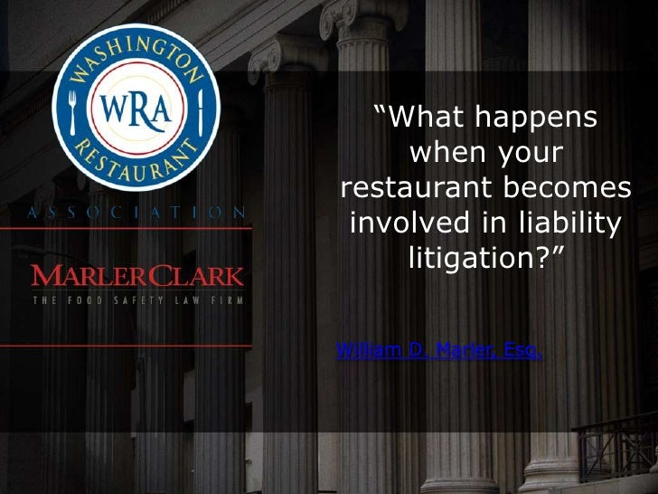 """""""What happens     when yourrestaurant becomes involved in liability     litigation?""""William D. Marler, Esq."""