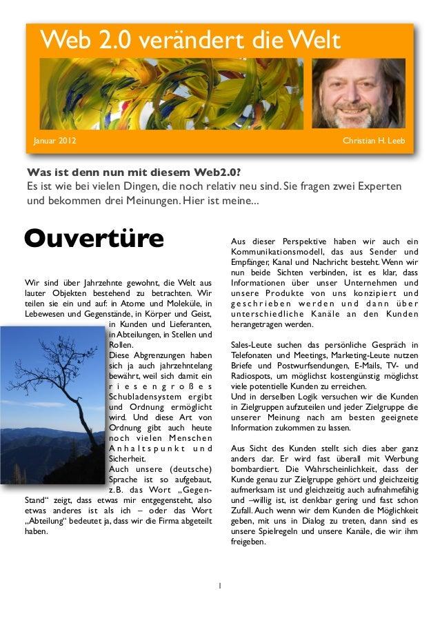 1Web 2.0 verändert die WeltJanuar 2012 Christian H. LeebWas ist denn nun mit diesem Web2.0?Es ist wie bei vielen Dingen...