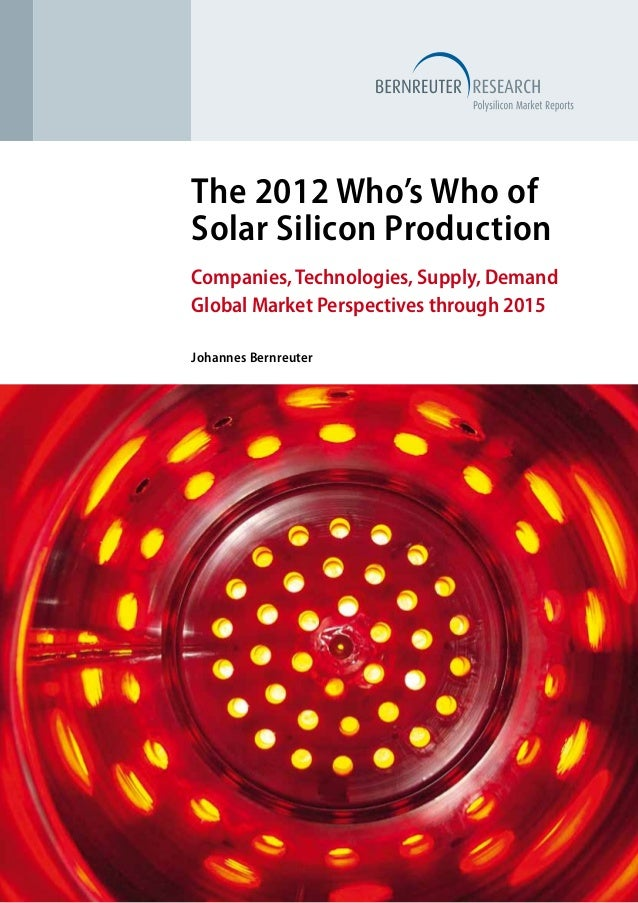 The 2012 Who's Who ofSolar Silicon ProductionCompanies, Technologies, Supply, DemandGlobal Market Perspectives through 201...