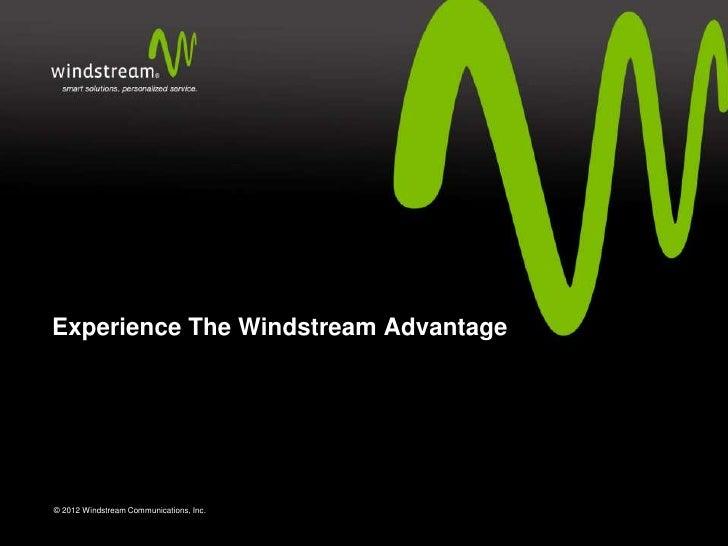 Experience The Windstream Advantage© 2012 Windstream Communications, Inc.