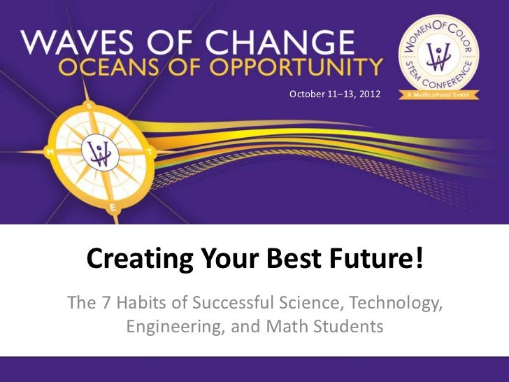 October 11–13, 2012  Creating Your Best Future!The 7 Habits of Successful Science, Technology,       Engineering, and Math...