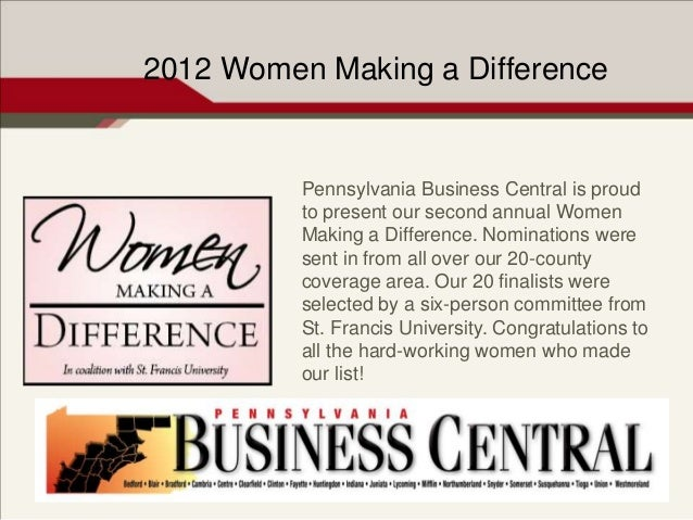 2012 Women Making a Difference          Pennsylvania Business Central is proud          to present our second annual Women...