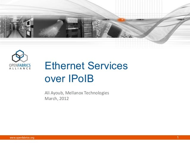 Ethernet Services over IPoIB Ali Ayoub, Mellanox Technologies March, 2012  www.openfabrics.org  1