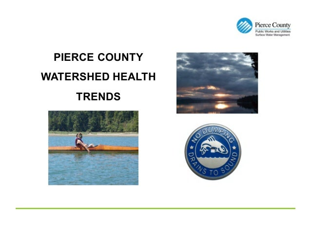 PIERCE COUNTY WATERSHED HEALTH TRENDS