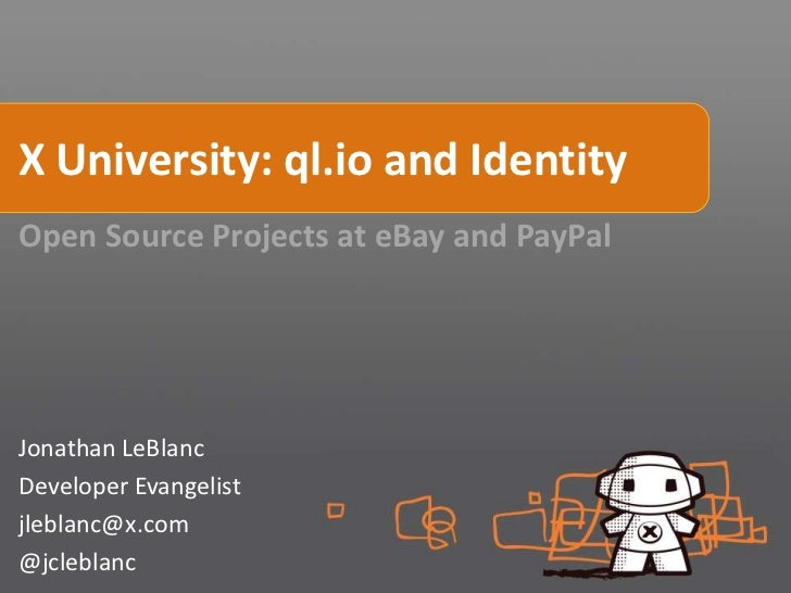 X University: ql.io and IdentityOpen Source Projects at eBay and PayPalJonathan LeBlancDeveloper Evangelistjleblanc@x.com@...