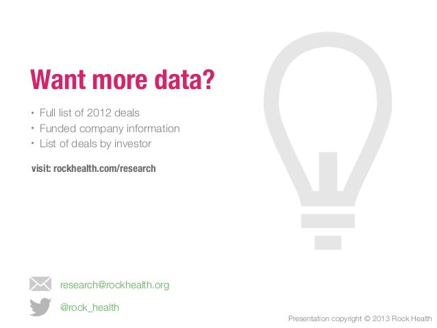 Presentation copyright © 2013 Rock Health @rock_health research@rockhealth.org Want more data? • Full list of 2012 deals •...