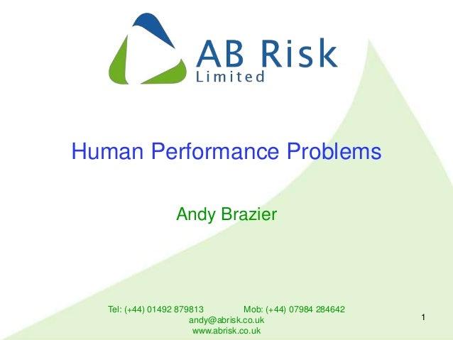 Tel: (+44) 01492 879813 Mob: (+44) 07984 284642 andy@abrisk.co.uk www.abrisk.co.uk 1 Human Performance Problems Andy Brazi...