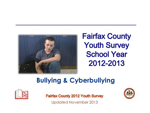 Fairfax County Youth Survey School Year 2012-2013 Bullying & Cyberbullying Fairfax County 2012 Youth Survey Updated Novemb...