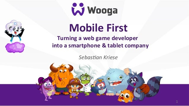 Mobile First                          Turning a web game developer  into a smartphone & tablet c...