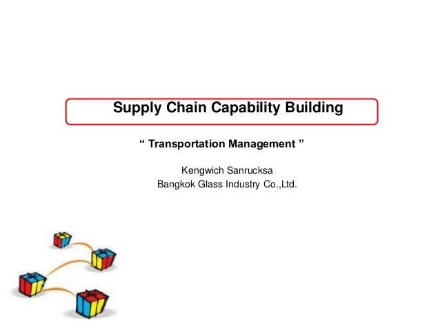 "Supply Chain Capability Building   "" Transportation Management ""          Kengwich Sanrucksa      Bangkok Glass Industry C..."