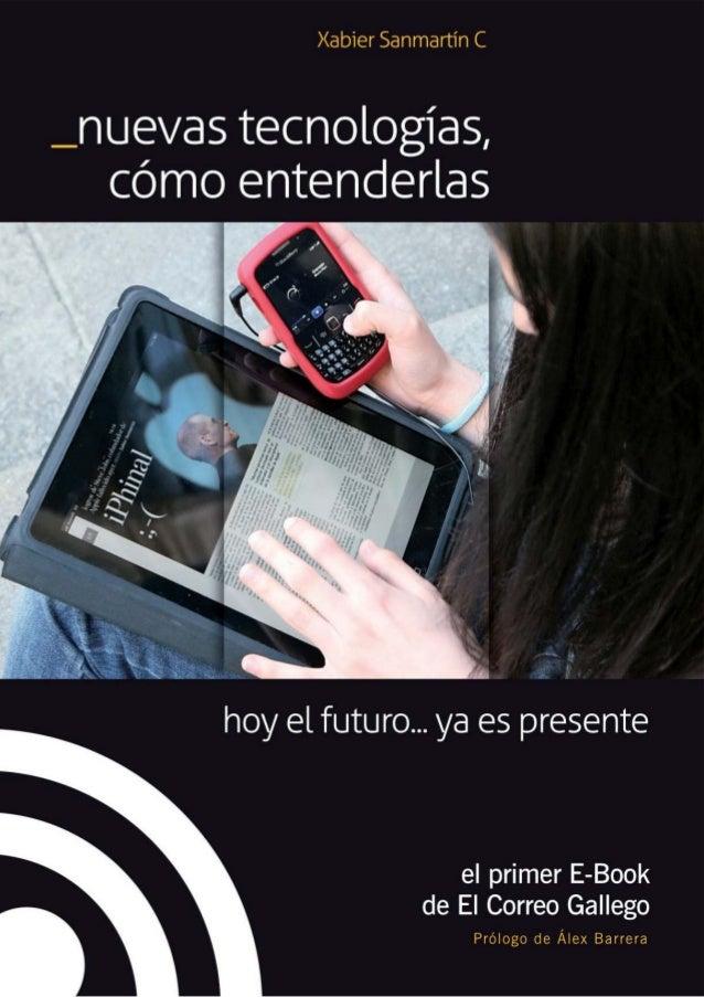 Nuevas Tecnologías, cómo entenderlas hoy el futuro... ya es presente Xabier Sanmartín Cuevas  Edita: Editorial Compostela ...