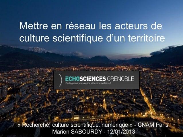 Mettre en réseau les acteurs deculture scientifique d'un territoire« Recherche, culture scientifique, numérique » - CNAM P...