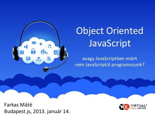 Object Oriented                                  JavaScript                                   avagy JavaScriptben miért   ...