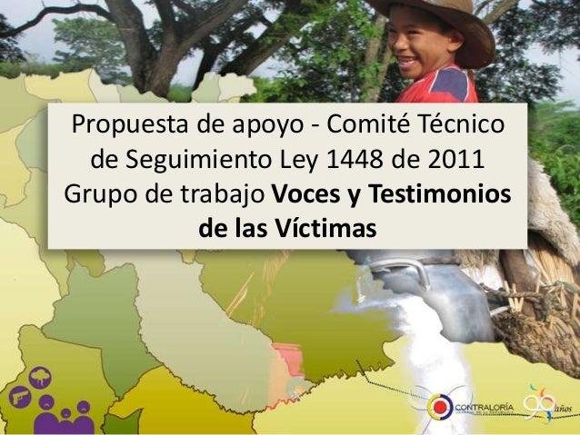 Propuesta de apoyo - Comité Técnico de Seguimiento Ley 1448 de 2011 Grupo de trabajo Voces y Testimonios de las Víctimas