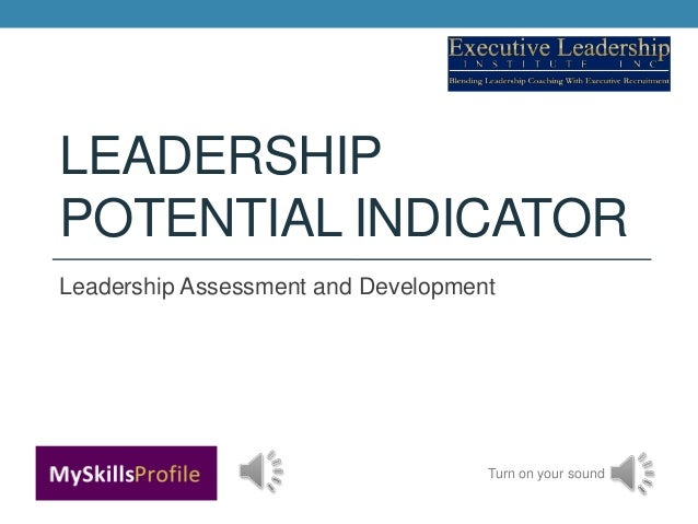 LEADERSHIPPOTENTIAL INDICATORLeadership Assessment and Development                                    Turn on your sound