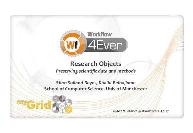 Research Objects     Preserving scientific data and methods     Stian Soiland-Reyes, Khalid BelhajjameSchool of Computer S...