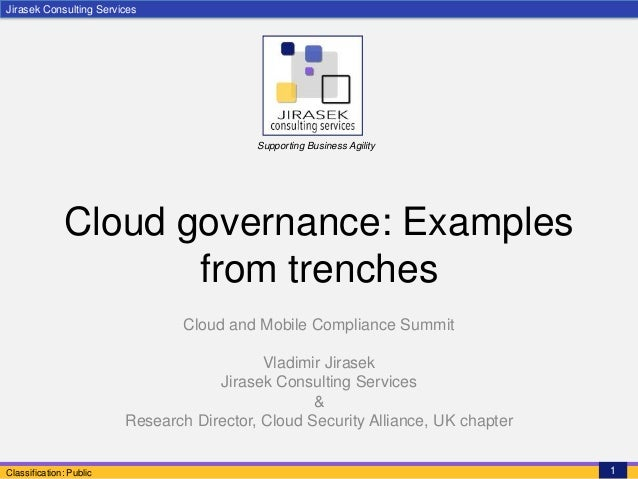 Jirasek Consulting ServicesClassification: Public 1Supporting Business AgilityCloud governance: Examplesfrom trenchesCloud...
