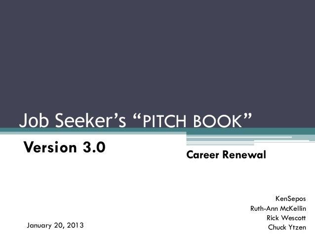 """Job Seeker's """"PITCH BOOK""""Version 3.0        Career Renewal                                      KenSepos                  ..."""