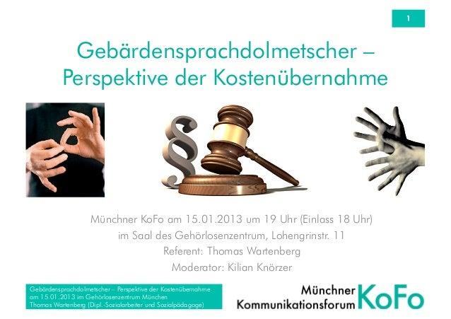 1           Gebärdensprachdolmetscher –          Perspektive der Kostenübernahme                   Münchner KoFo am 15.01....