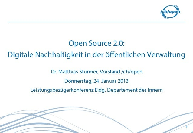 Open Source 2.0:Digitale Nachhaltigkeit in der öffentlichen Verwaltung              Dr. Matthias Stürmer, Vorstand /ch/ope...