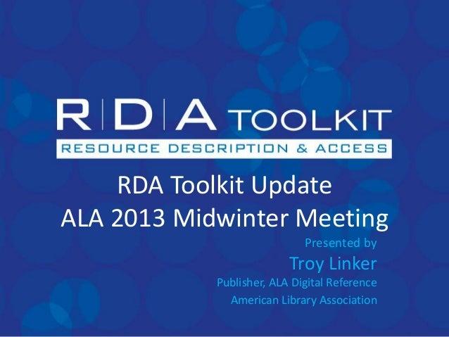 RDA Toolkit UpdateALA 2013 Midwinter Meeting                             Presented by                          Troy Linker...