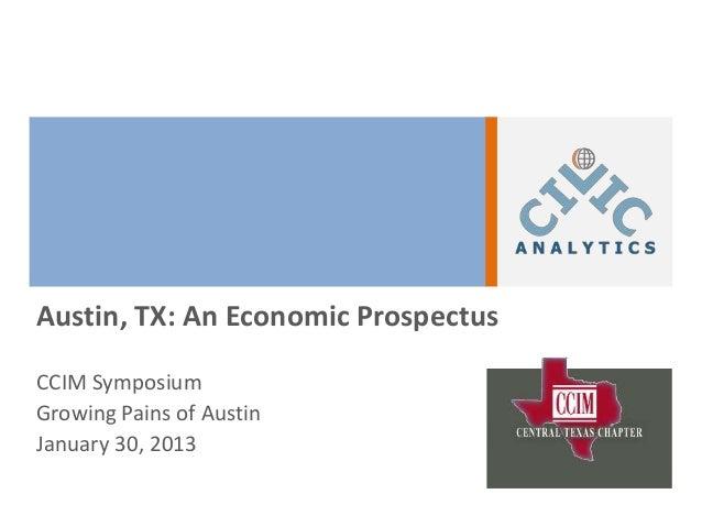 Austin, TX: An Economic ProspectusCCIM SymposiumGrowing Pains of AustinJanuary 30, 2013
