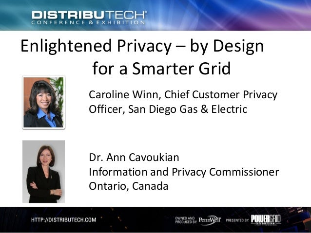 Enlightened Privacy – by Design         for a Smarter Grid        Caroline Winn, Chief Customer Privacy        Officer, Sa...