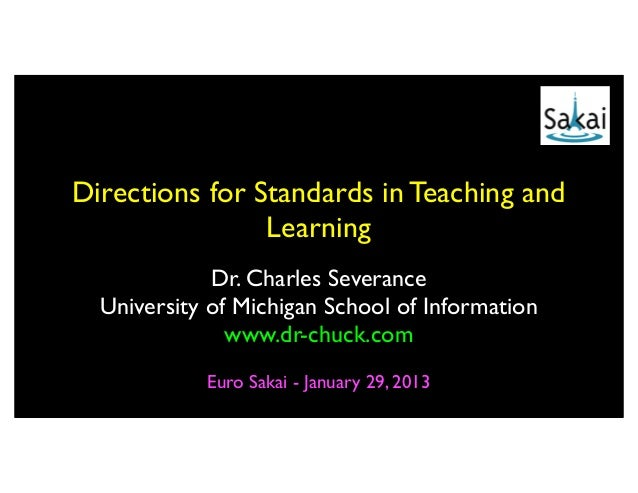Directions for Standards in Teaching and                Learning             Dr. Charles Severance  University of Michigan...