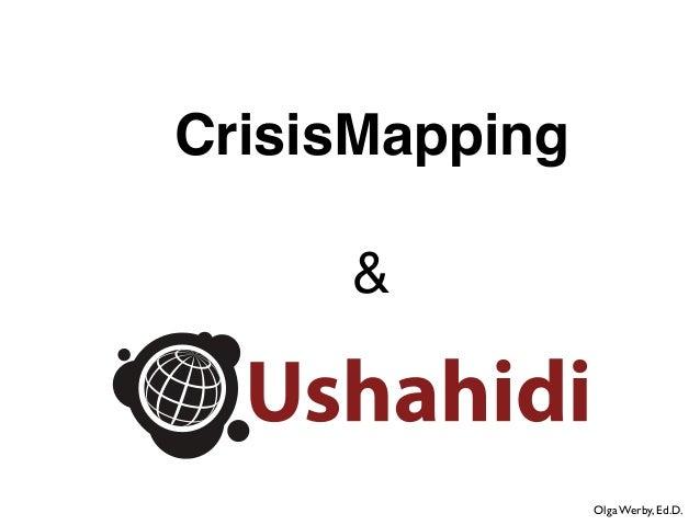 CrisisMapping     &                Olga Werby, Ed.D.