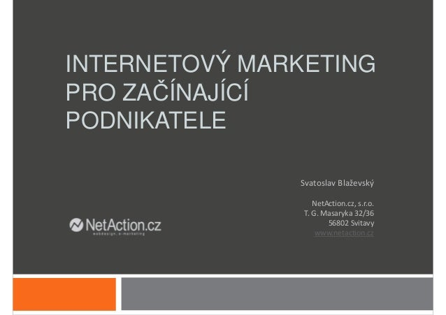 INTERNETOVÝ MARKETINGPRO ZAČÍNAJÍCÍPODNIKATELE               Svatoslav Blaževský                   NetAction.cz, s.r.o.   ...