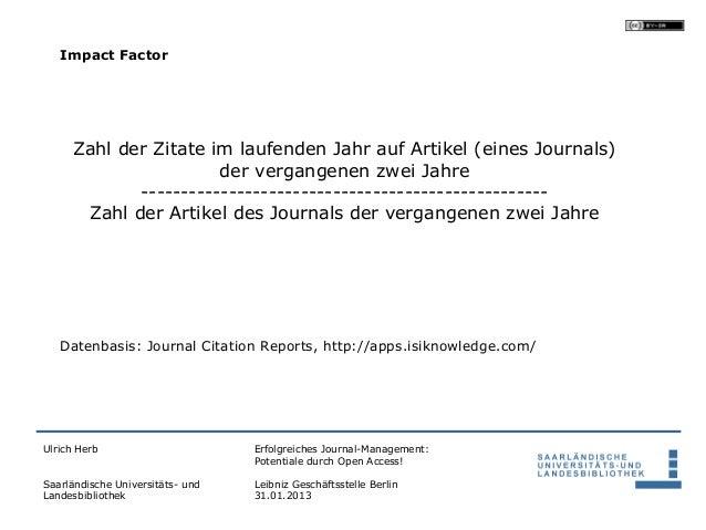 Impact Factor     Zahl der Zitate im laufenden Jahr auf Artikel (eines Journals)                      der vergangenen zwei...
