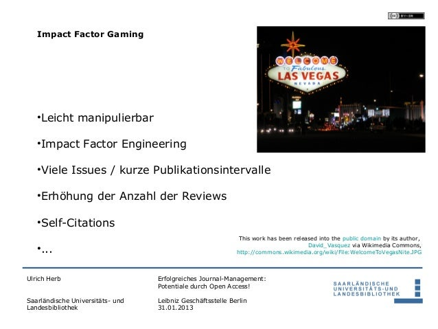 Impact Factor Gaming   •Leicht manipulierbar   •Impact Factor Engineering   •Viele Issues / kurze Publikationsintervalle  ...