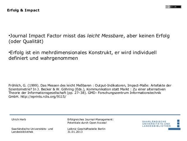 Erfolg & Impact•Journal Impact Factor misst das leicht Messbare, aber keinen Erfolg(oder Qualität)•Erfolg ist ein mehrdime...