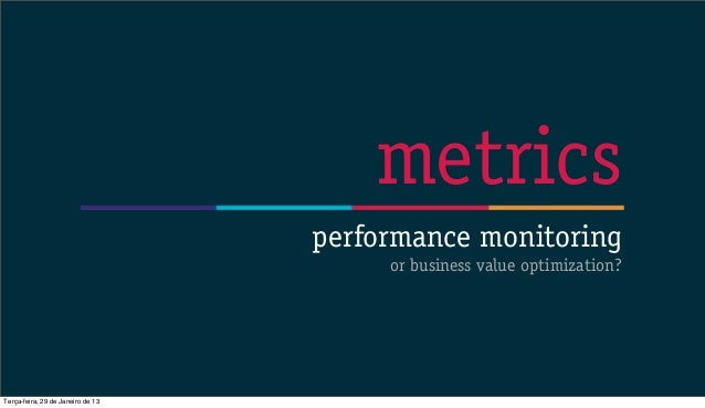 metrics                                   performance monitoring                                        or business value ...