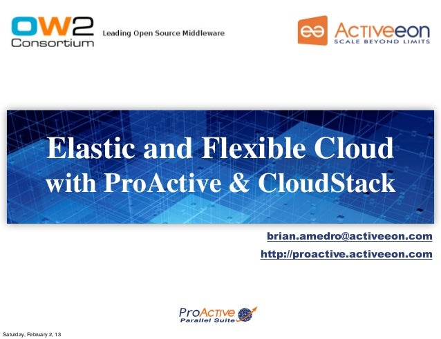 Elastic and Flexible Cloud                 with ProActive & CloudStack                                  brian.amedro@activ...