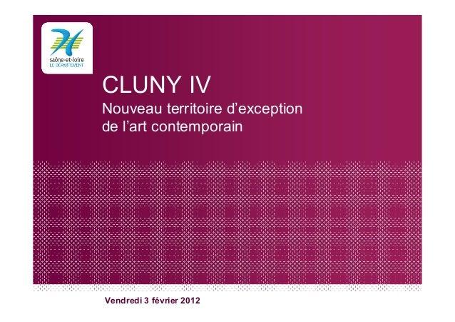 CLUNY IV Nouveau territoire d'exception de l'art contemporain Vendredi 3 février 2012