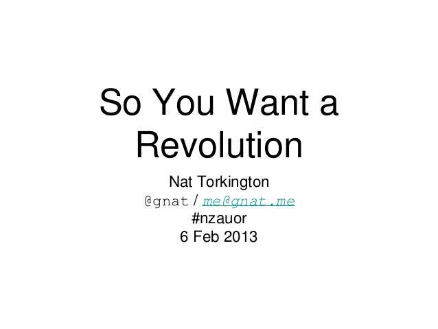 So You Want a  Revolution     Nat Torkington  @gnat / me@gnat.me        #nzauor      6 Feb 2013