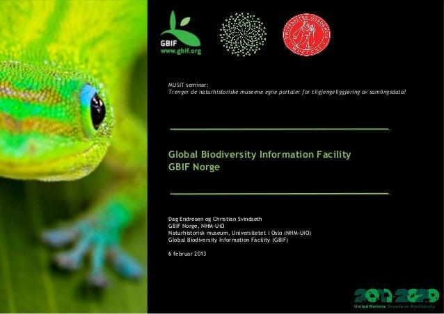 MUSIT seminar:Trenger de naturhistoriske museene egne portaler for tilgjengeliggjøring av samlingsdata?Global Biodiversity...