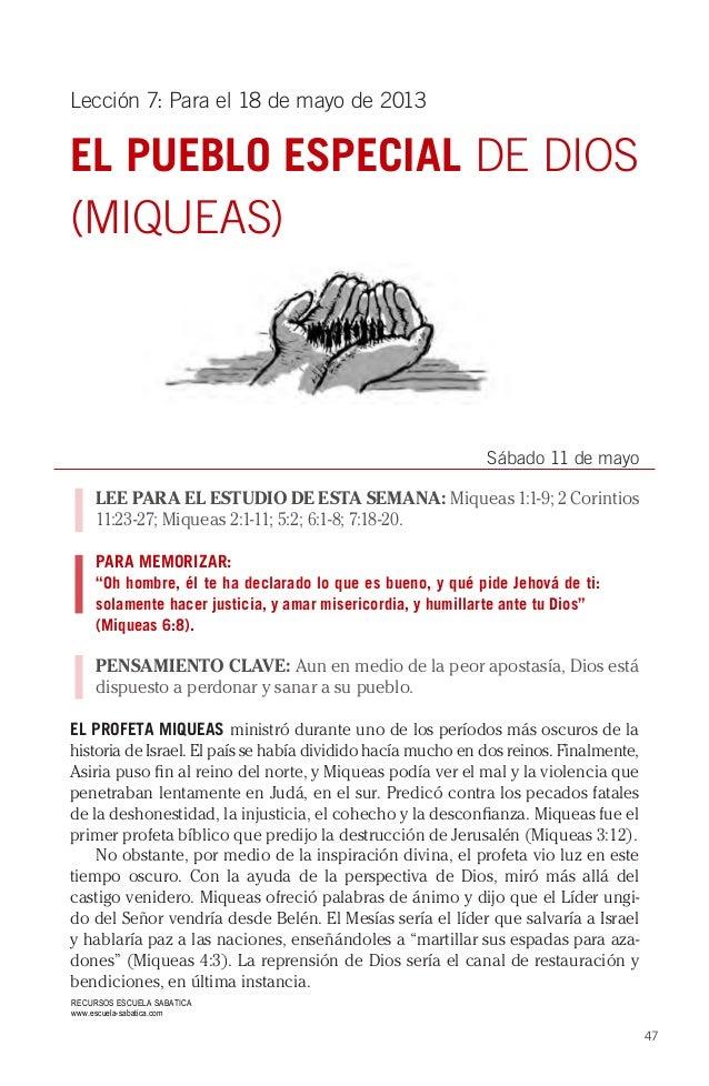 47Lección 7: Para el 18 de mayo de 2013EL PUEBLO ESPECIAL DE DIOS(MIQUEAS)Sábado 11 de mayoLEE PARA EL ESTUDIO DE ESTA SEM...