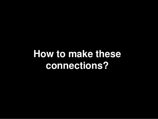 13How to make these  connections?