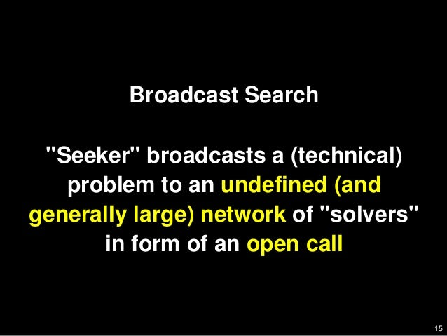 """15         Broadcast Search """"Seeker"""" broadcasts a (technical)   problem to an undefined (andgenerally large) network of """"s..."""