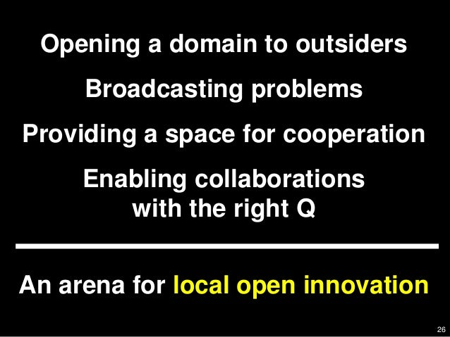 26 Opening a domain to outsiders     Broadcasting problemsProviding a space for cooperation     Enabling collaborations   ...