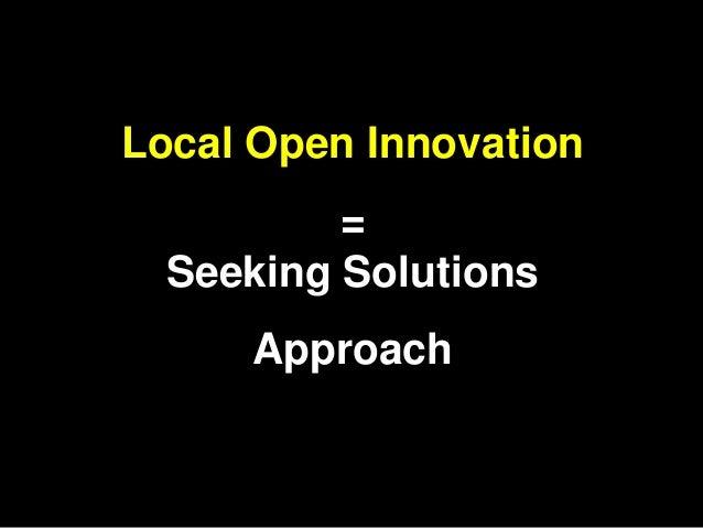 27Local Open Innovation          =  Seeking Solutions     Approach