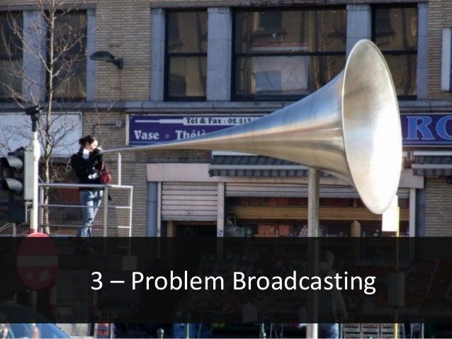 3 – Problem Broadcasting