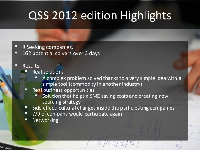 QSS 2012 edition Highlights•   9 Seeking companies,•   162 potential solvers over 2 days•   Results:     • Real solutions ...